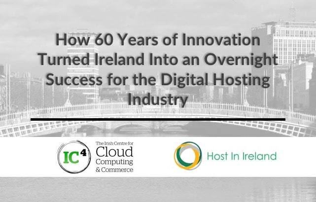 How 60 Years of Innovation Turned Ireland Into Overnight Success for Digital Hosting Industry