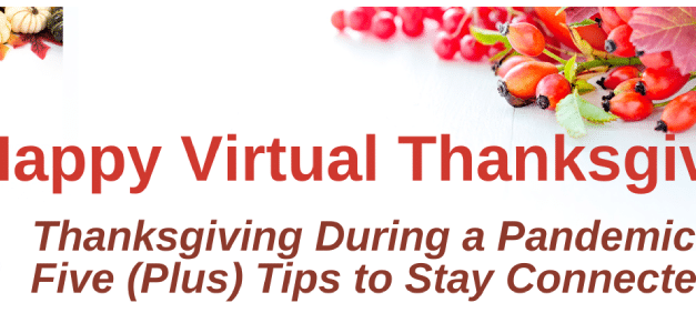 Thanksgiving During a Pandemic: Five (Plus) Tips to Stay Connected