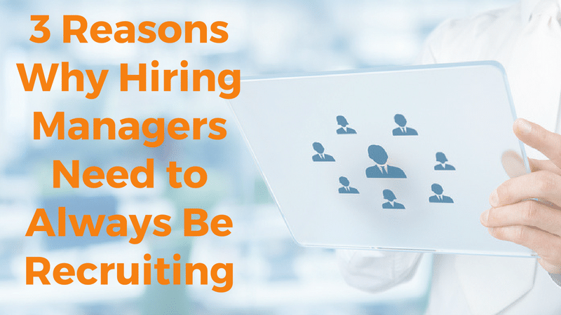 3-reasons-why-hiring-managers-need-to-always-be-recruiting