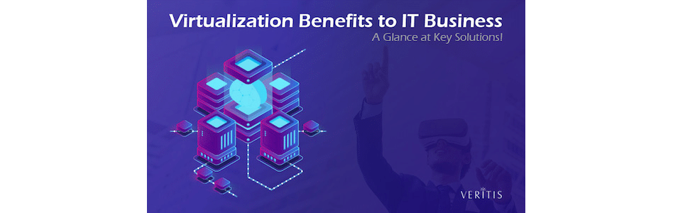 Virtualization Benefits to IT Business: A Glance at Key Solutions
