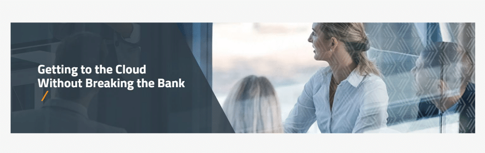 Getting to the Cloud Without Breaking the Bank