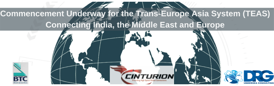 Connectivity Throughout India, the Middle East and Europe Set to Soar with the Trans-European Asia System (TEAS) Now Underway