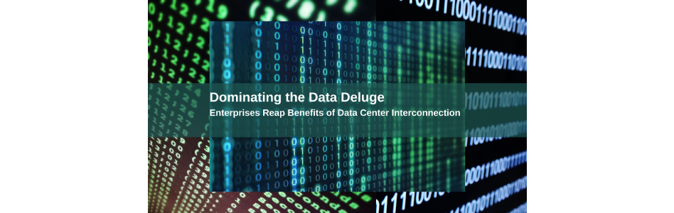 Dominating The Data Deluge: Enterprises Reap Benefits Of Data Center Interconnection