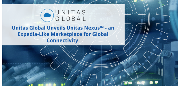 Unitas Global Unveils Unitas Nexus™ – an Expedia-Like Marketplace for Global Connectivity