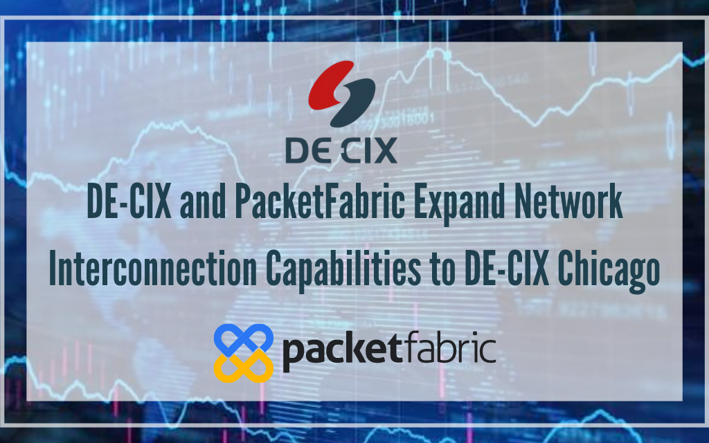DE-CIX and PacketFabric Expand Network Interconnection Capabilities to DE-CIX Chicago