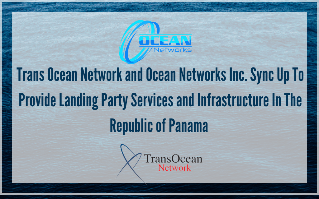 Ocean Networks and Trans Ocean Network Partner to Provide Landing Party Services and Infrastructure in the Republic of Panama