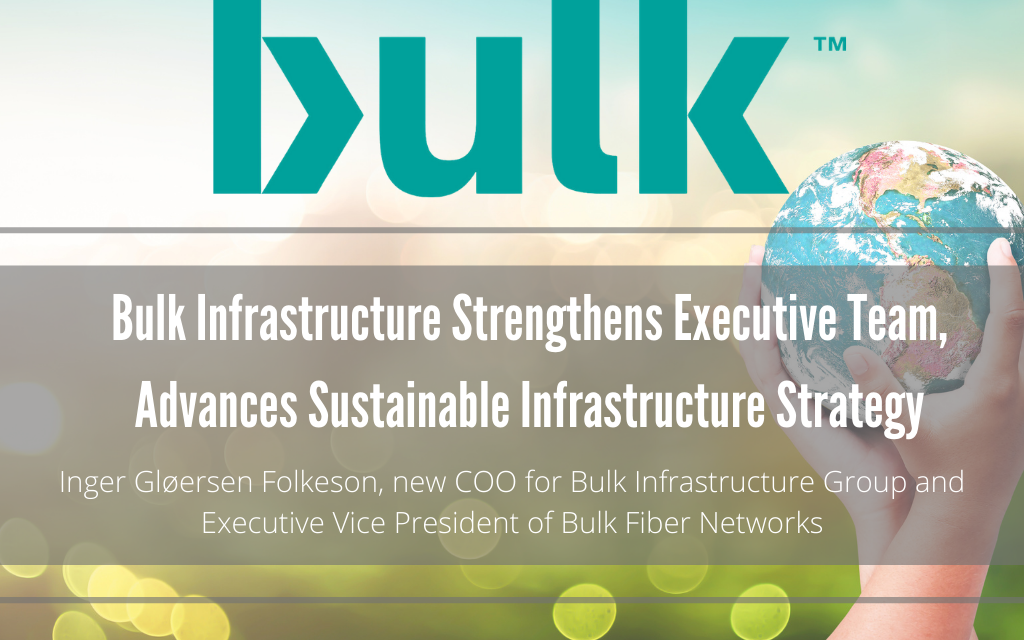 Bulk Infrastructure Strengthens Executive Team, Advances Sustainable Infrastructure Strategy